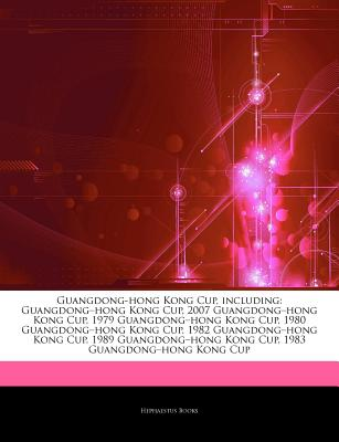 Articles on Guangdong-Hong Kong Cup, Including: Guangdong Hong Kong Cup, 2007 Guangdong Hong Kong Cup, 1979 Guangdong Hong Kong Cup, 1980 Guangdong